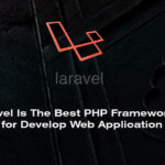 Why Laravel Is The Best PHP Framework In 2018 for Develop Web Application