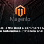 Why Magento is the Best E-commerce Development platform for Enterprises, Retailers and Developers