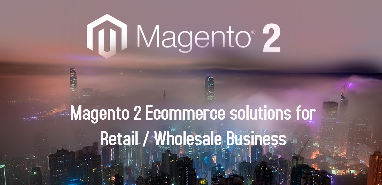 Magento 2 Ecommerce solutions for Retail / Wholesale Business
