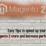 Easy Tips to speed up your Magento 2 store and increase performance