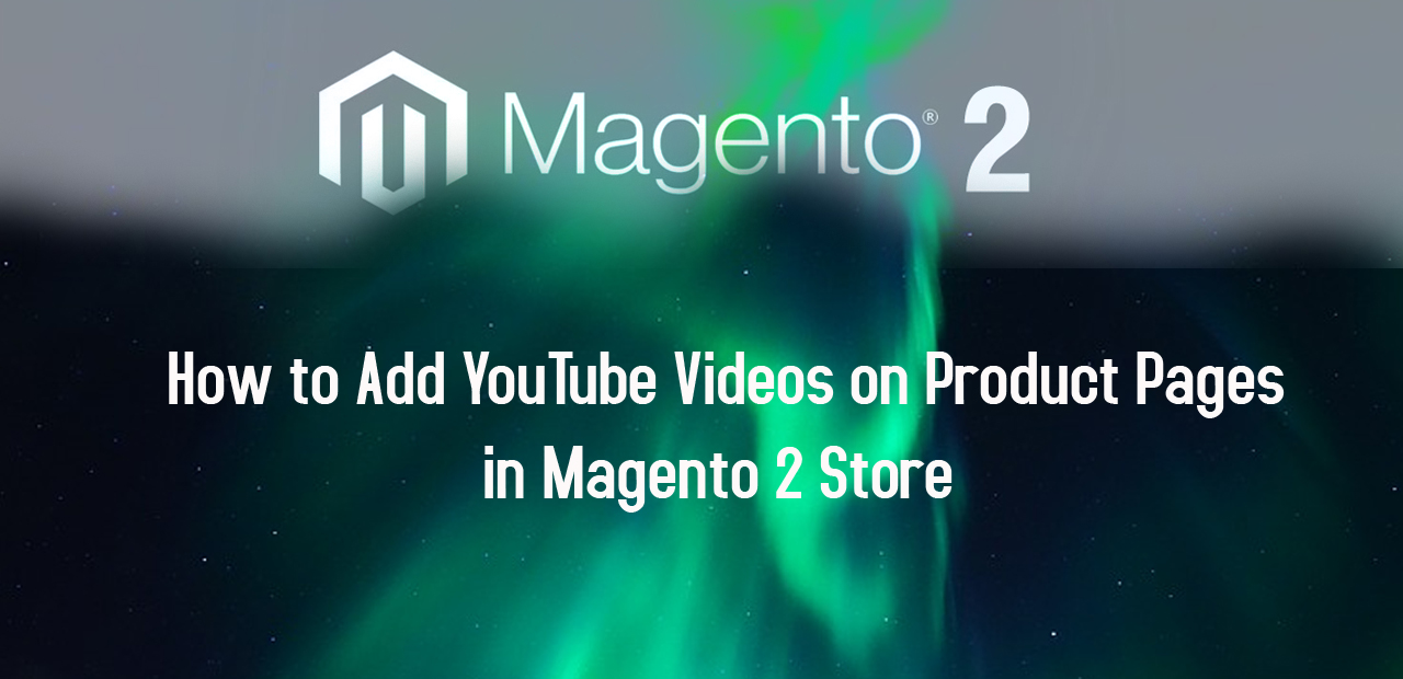 How to Add YouTube Videos on Product Pages in Magento 2 Store