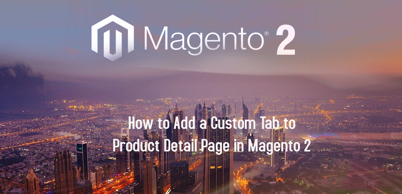 Few Steps – How to Add a Custom Tab to Product Page in Magento 2 Store