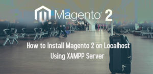 How to Install Magento 2 on Localhost Using XAMPP Server