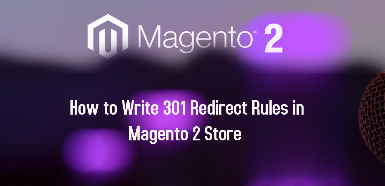 Know more about How to Write 301 Redirect Rules in Magento 2 Ecommerce Store