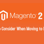 Things to Consider When Moving to Magento 2