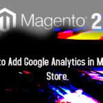 How to Add Google Analytics in Magento 2 Store
