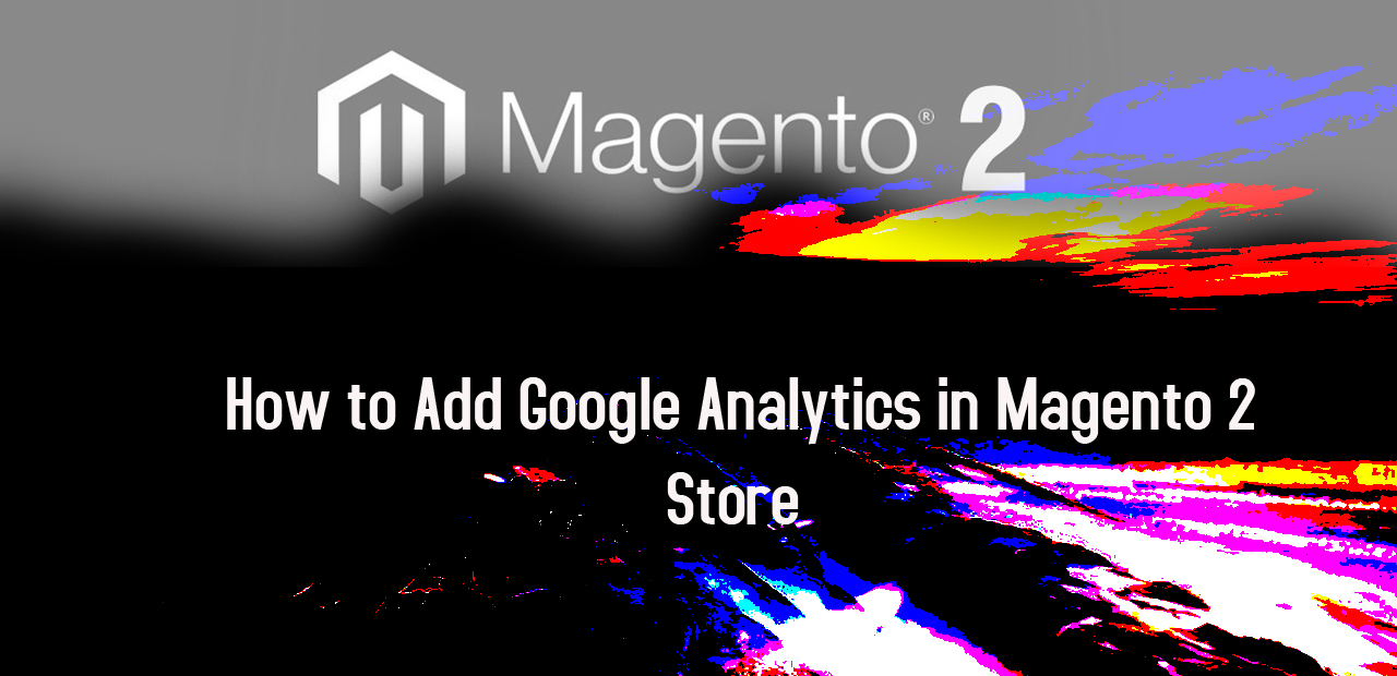 Learn: How to Add Google Analytics in Magento 2 Ecommerce Store