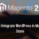 How to Integrate WordPress in Magento 2 Store