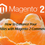 How to Enhance Your B2B Capabilities with Magento 2 Commerce Cloud