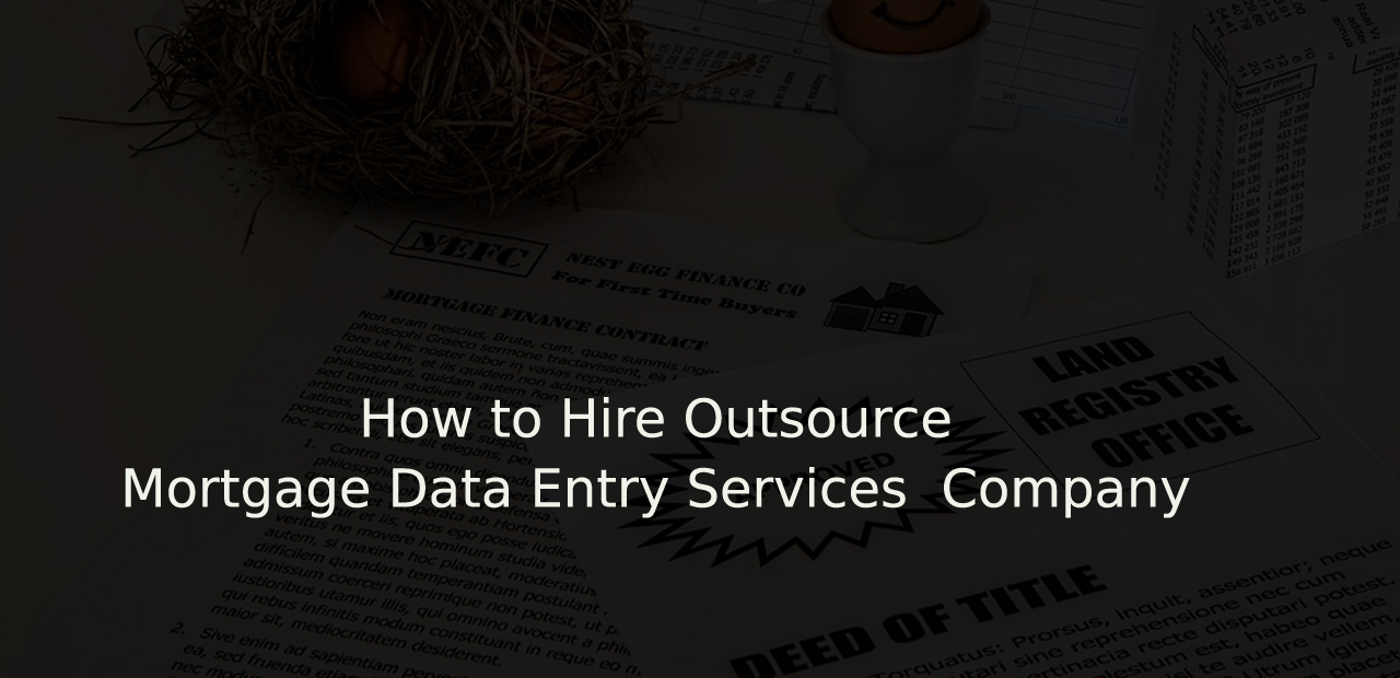 How to Hire Outsource Mortgage Data Entry Services Provider Company