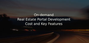 On-demand Real Estate Portal Development Cost and Key Features