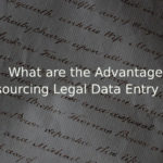 What are the advantages of outsourcing Legal Data Entry services