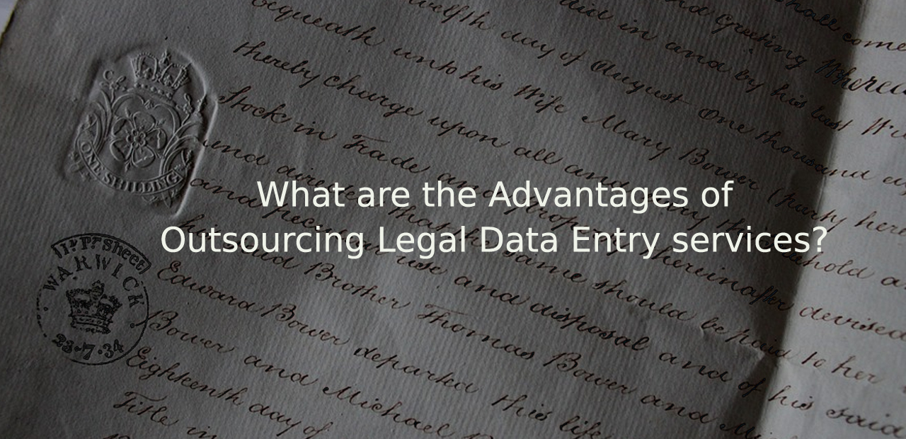 What are the Advantages of Outsourcing Legal Data Entry services?