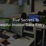 Five Secrets To Successful Invoice Data Entry Services