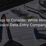 Things to Consider While Hiring Invoice Data Entry Company