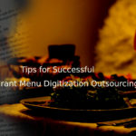 Tips for Successful Restaurant Menu Digitization Outsourcing