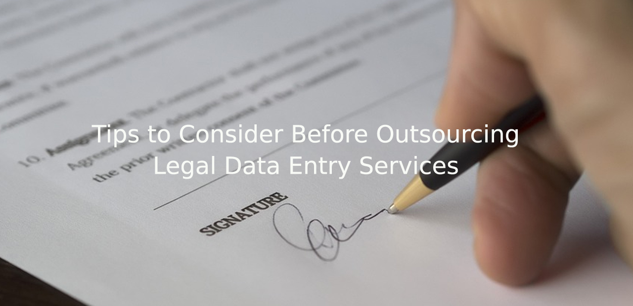 Tips to Consider Before Outsourcing Legal Data Entry Services