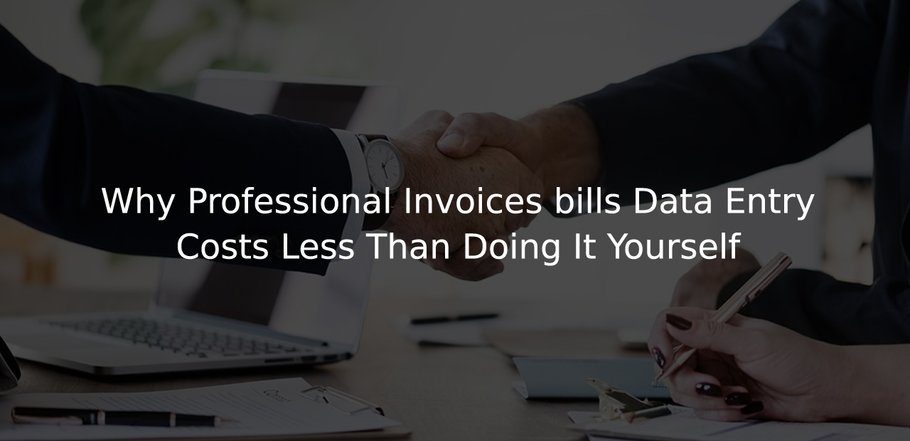 Why Professional Invoices Bills Data Entry Costs Less Than Doing It Yourself
