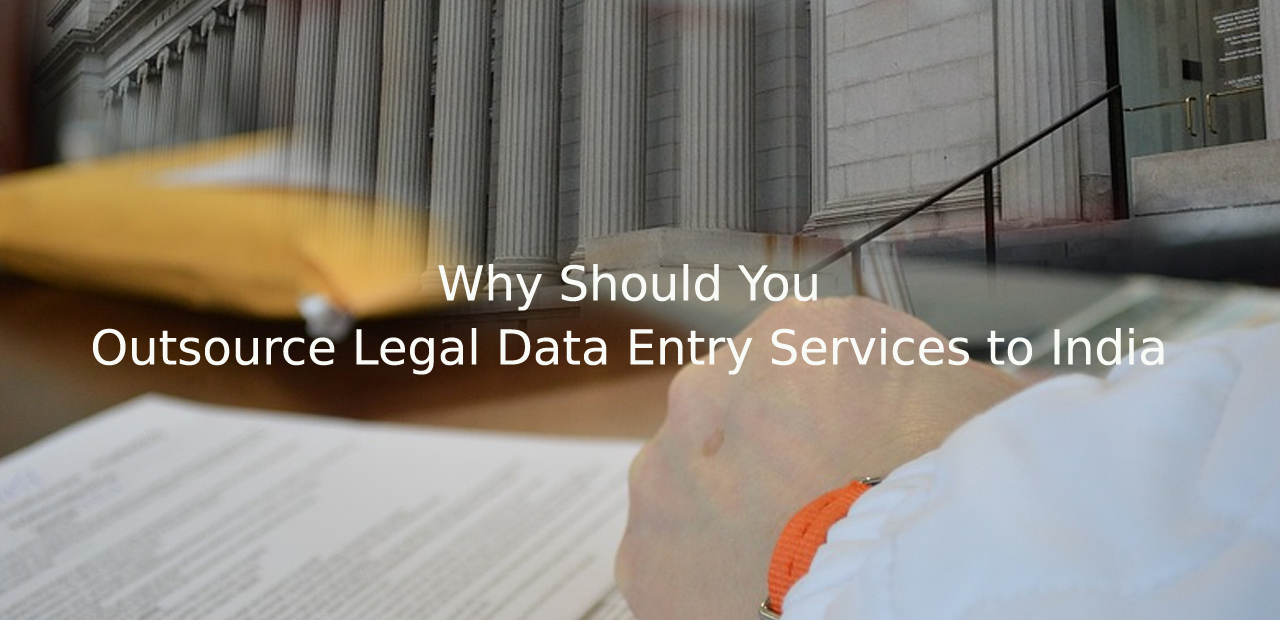 Why Should You Outsource Legal Data Entry Services to India