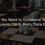 Why You Need to Outsource Your Restaurants Cards Menu Data Entry