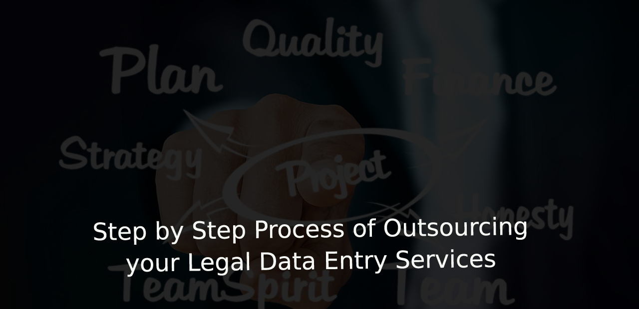 Step by Step Process of Outsourcing your Legal Data Entry Services