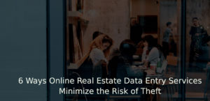 6 Ways Online Real Estate Data Entry Services Minimize the Risk of Theft