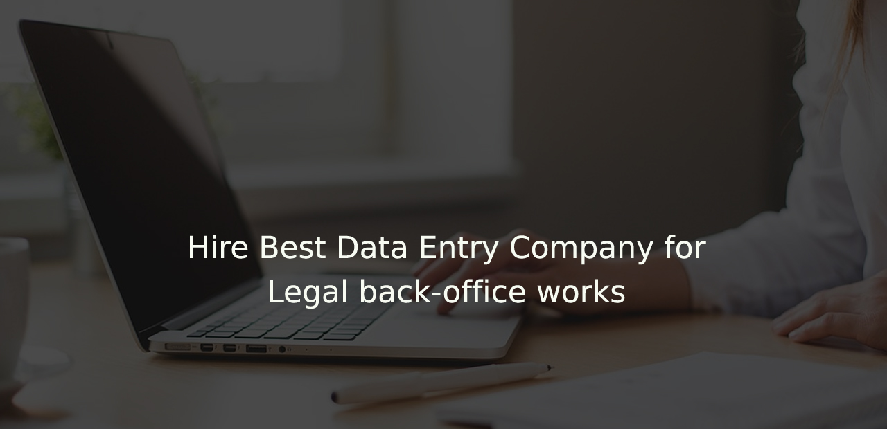 Hire Best Data Entry Company for Legal back-office works