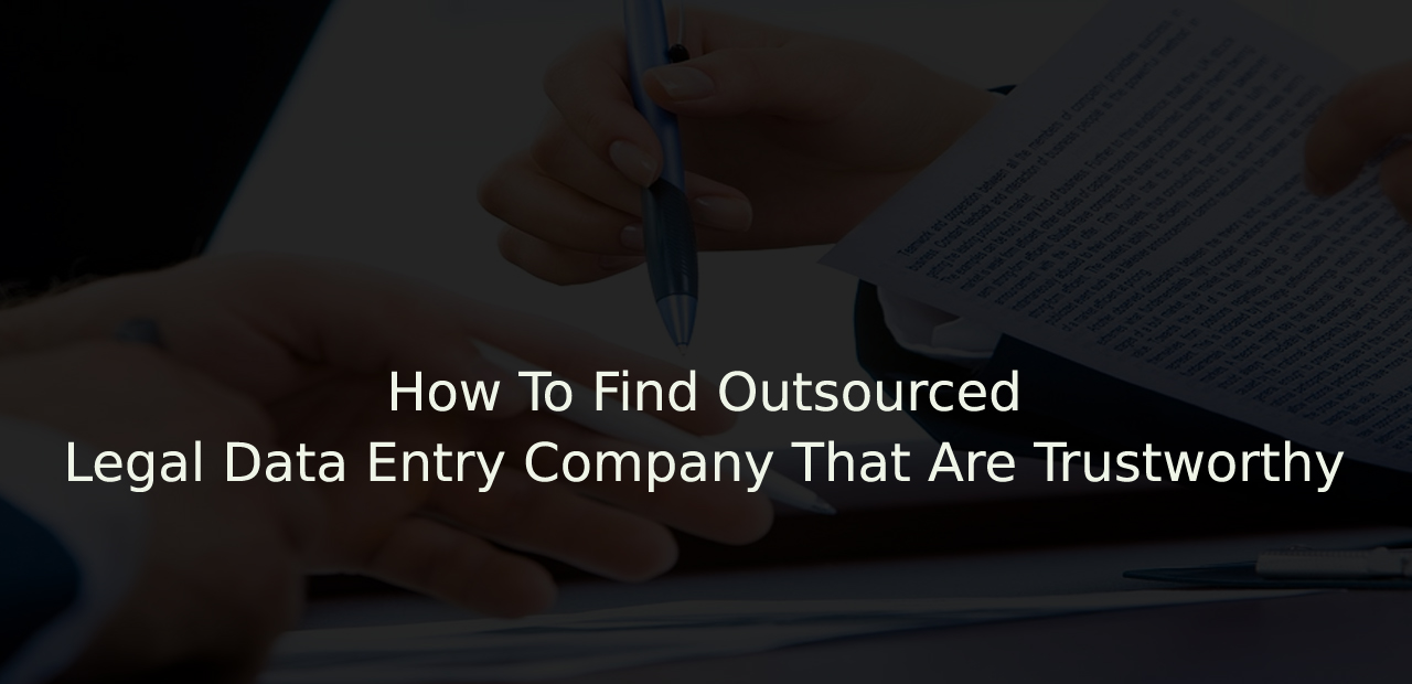 How To Find Outsourced Legal Data Entry Company That Are Trustworthy
