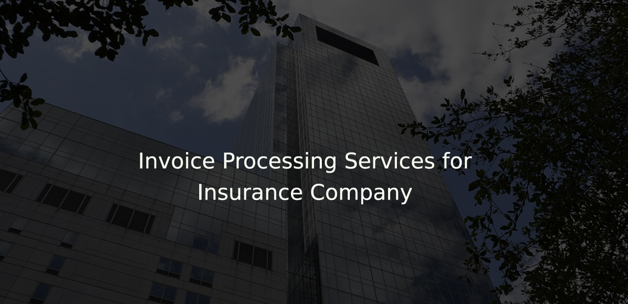 Case Study – Invoice Processing Services for Insurance Company