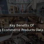 Key Benefits Of Outsourcing Ecommerce Products Data Entry Work