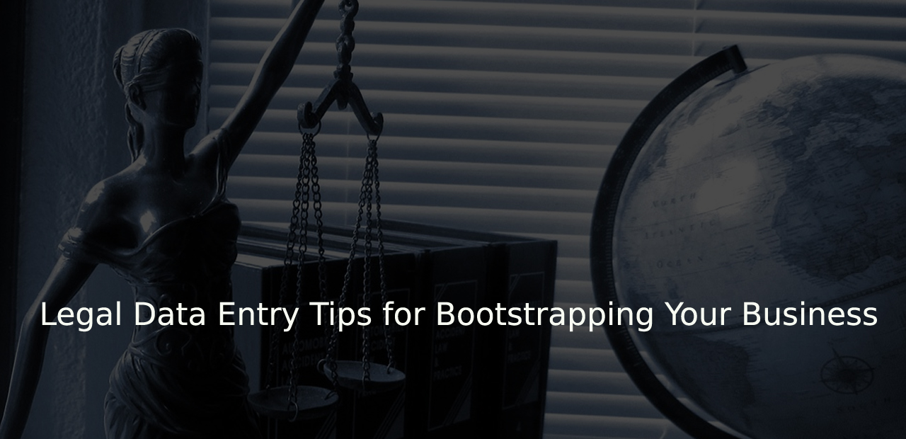 Legal Data Entry Tips for Bootstrapping Your Business