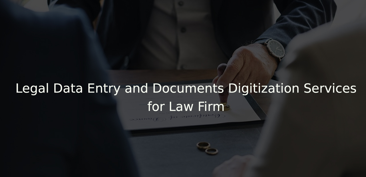 Case Study – Legal Data Entry and Documents Digitization Services for Law Firm