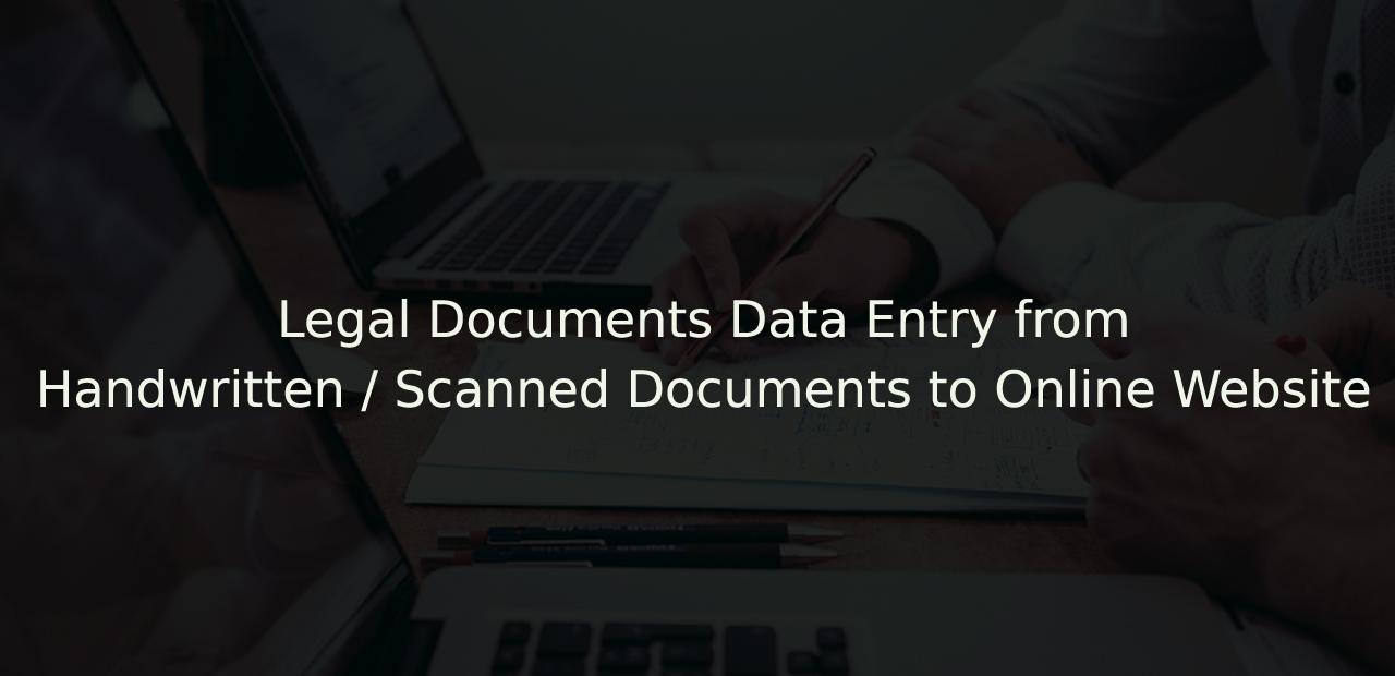 Case Study – Legal Documents Data Entry from Handwritten / Scanned Documents to Online Website
