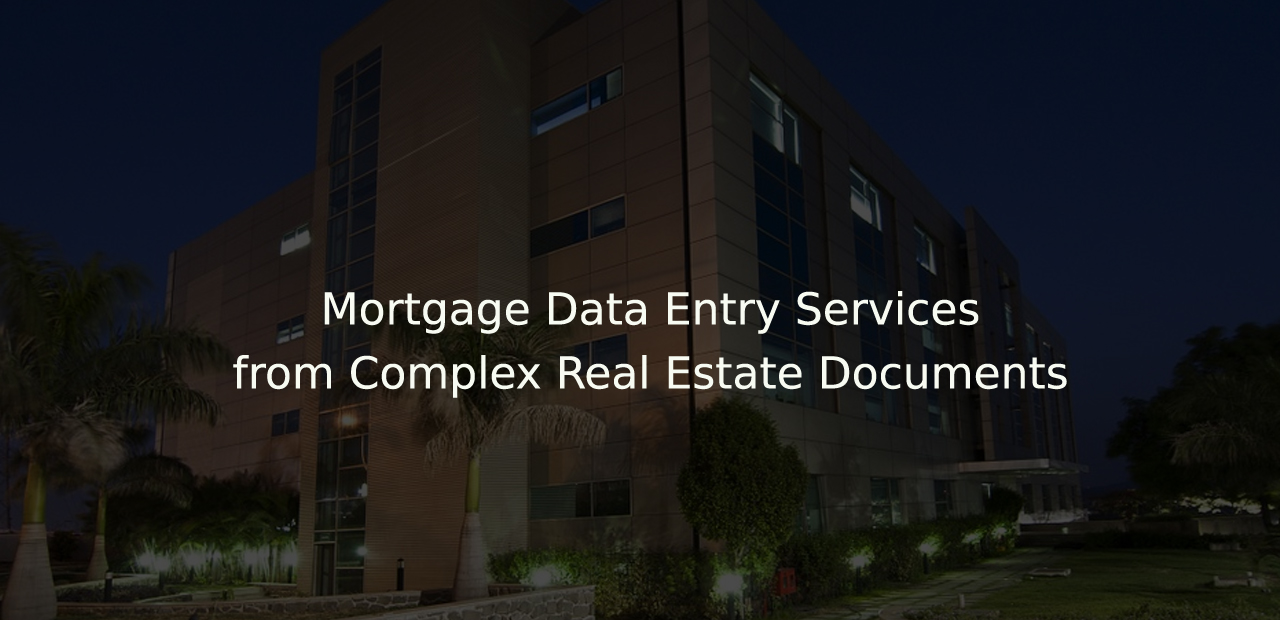 Case Study – Mortgage Data Entry Services from Complex Real Estate Documents