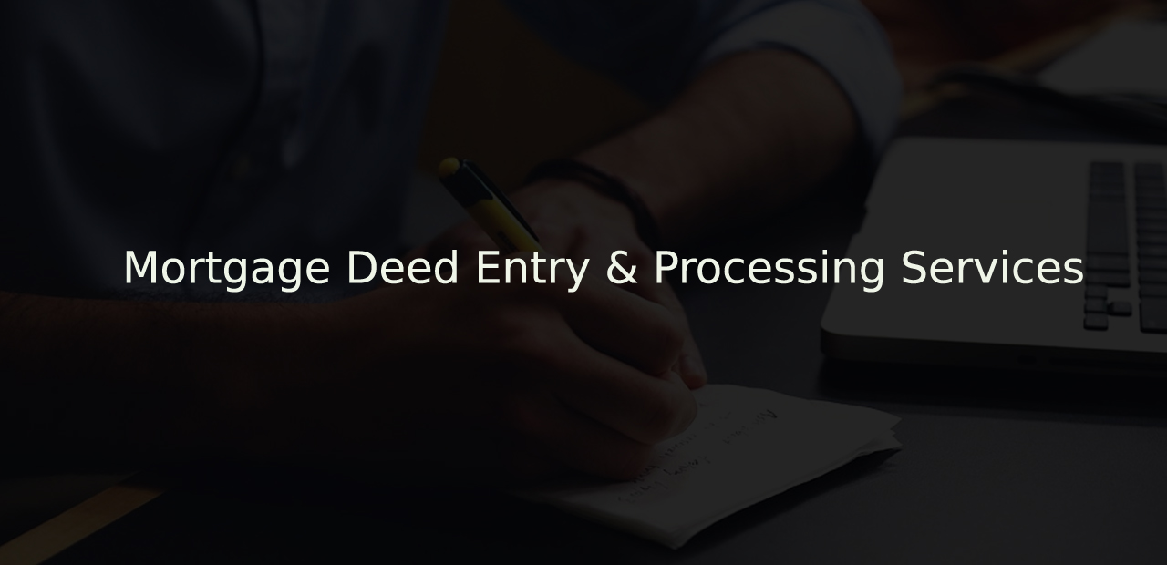 Case Study – Mortgage Deed Entry & Processing Services