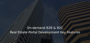 On-demand B2B & B2C Real Estate Portal Development Key Features