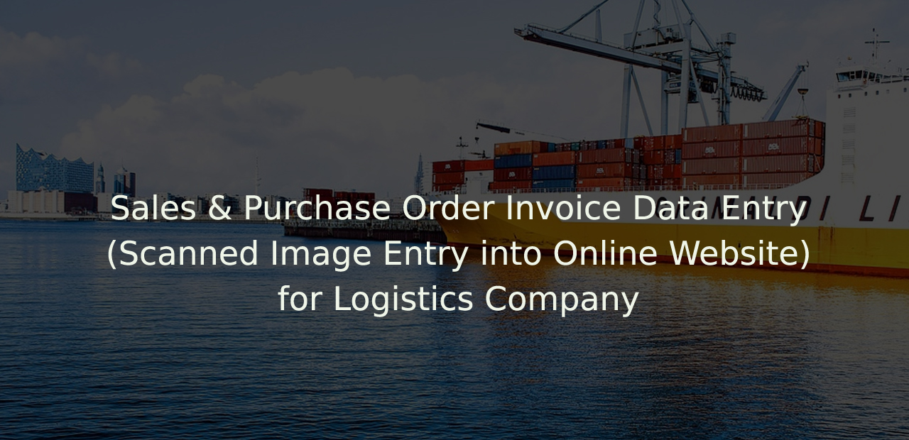 Case Study – Sales & Purchase Order Invoice Data Entry (Scanned Image Entry into Online Website) for Logistics Company