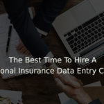 The Best Time To Hire A Professional Insurance Data Entry Company