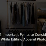6 Important Points to Consider While Editing Apparel Photos