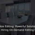 Furniture Photos Editing Powerful Solutions To Consider Before Hiring On-Demand Editing