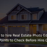 Planning to hire Real Estate Photo Editing firm 6 Key Points to Check Before Hire Data Entry Company