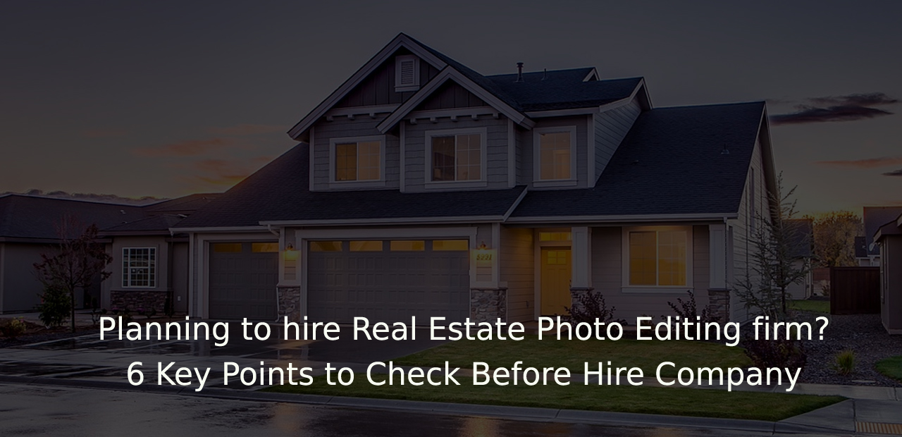 Planning to hire Real Estate Photo Editing firm? 6 Key Points to Check Before Hire Data Entry Company
