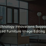5 Technology Innovations Supporting Outsourced Furniture Image Editing Services