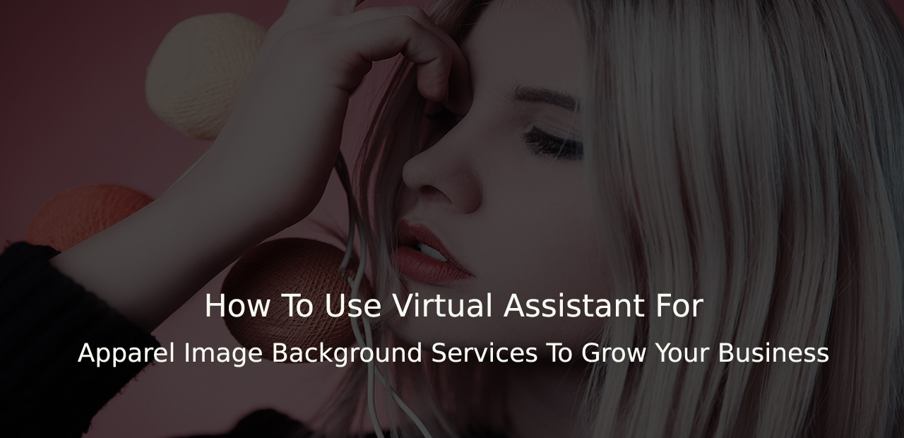 How To Use Virtual Assistant (VA) For Apparel Image