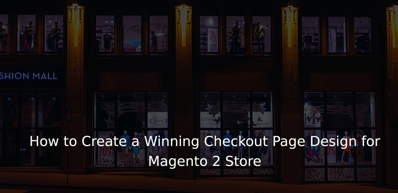 How to Create a Winning Checkout Page Design for Magento 2 Store