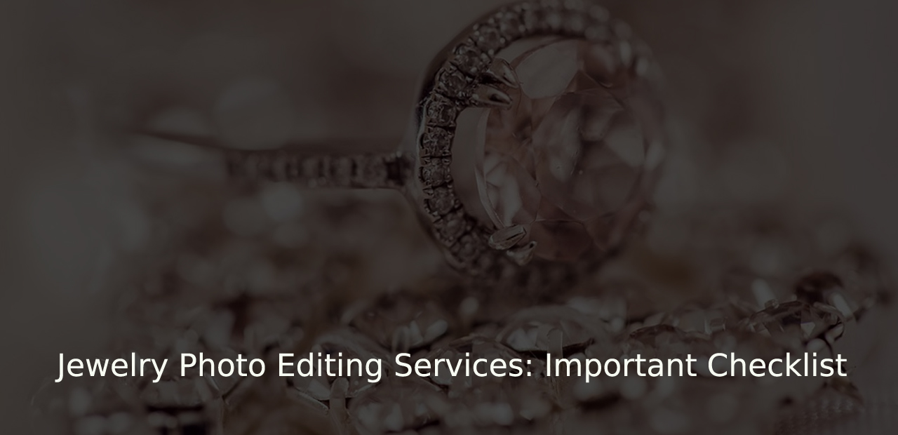 Looking For Jewelry Photo Editing Services: Important Checklist (A Data Entry Company)