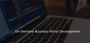 On-Demand Business Portal Development