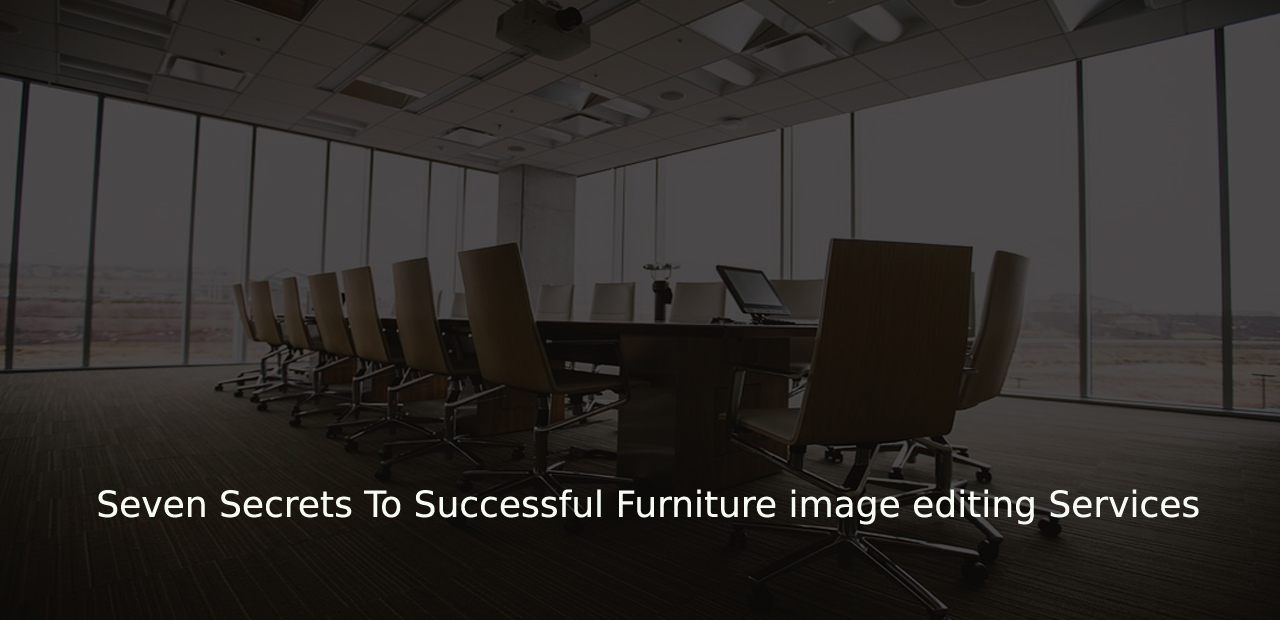 Seven Secrets To Successful Furniture image editing Services