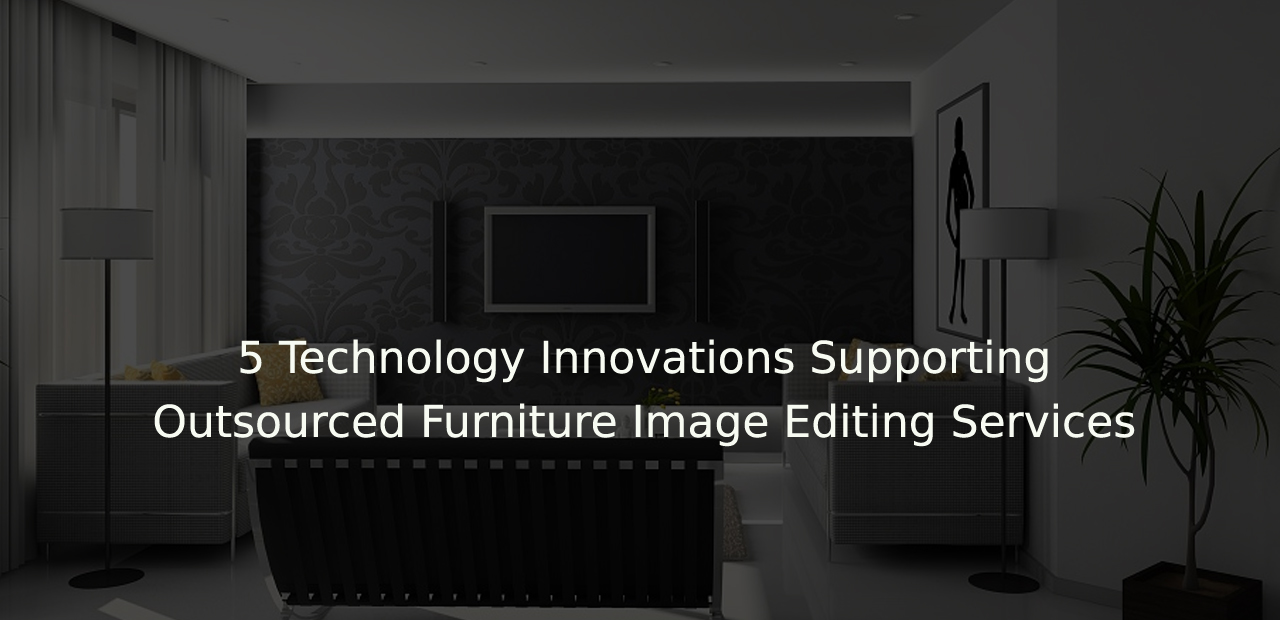 Top 7 Tips To Reduce Your Furniture Photo Editing / Data Entry Cost