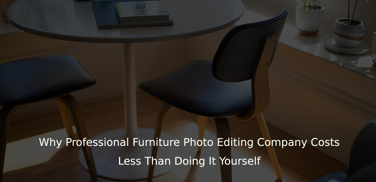 Why Professional Furniture Photo Editing Company Costs Less Than Doing It Yourself / A Data Entry Firm